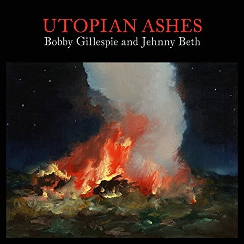 Rock/Pop Bobby Gillespie And Jehnny Beth - Utopian Ashes