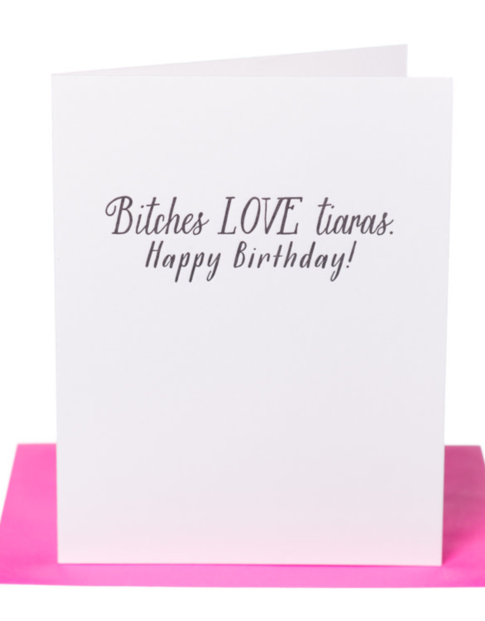 Pa-Epi Bitches LOVE Tiaras Card