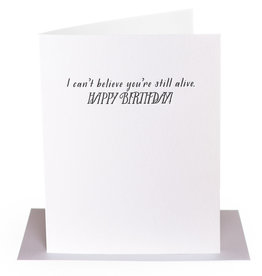 Paper Epiphanies Can't Believe You're Still Alive Card
