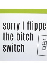 Chez Gagne Sorry I Flipped The Bitch Switch Card