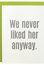 Chez Gagne We Never Liked Her Anyways Card