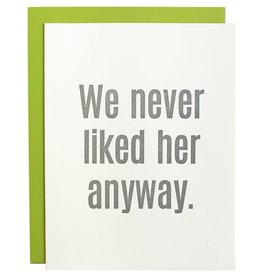 Chz-Ggn We Never Liked Her Anyways Card