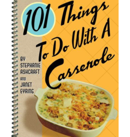 Gibbs Smith 101 Things To Do With A Casserole Book