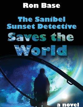 RON BASE The Sanibel Sunset Detective Saves The World