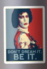 Don't dream it, BE it. Sticker