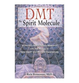 DMT: The Spirit Molecule: A Doctor's Revolutionary Research