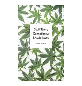 Stuff Every Cannabisseur Should Know by Marc Luber