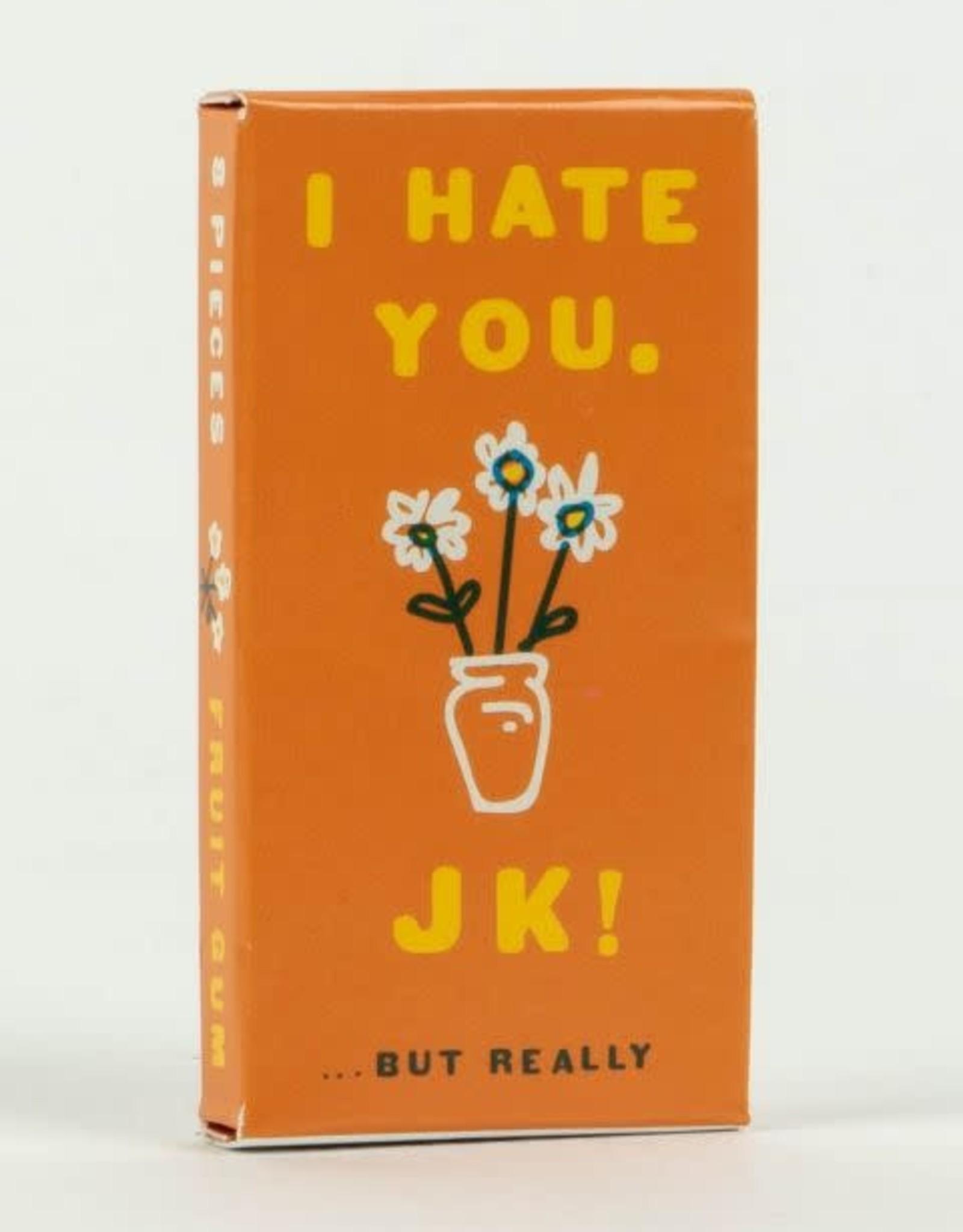 I Hate You...JK But Really Gum