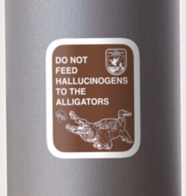 Do Not Feed Hallucinogens to the Alligators Sticker