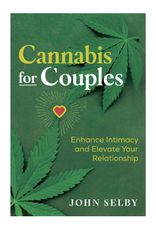 Cannabis for Couples: Enhance Intimacy and Elevate Your Relationship by John Selby