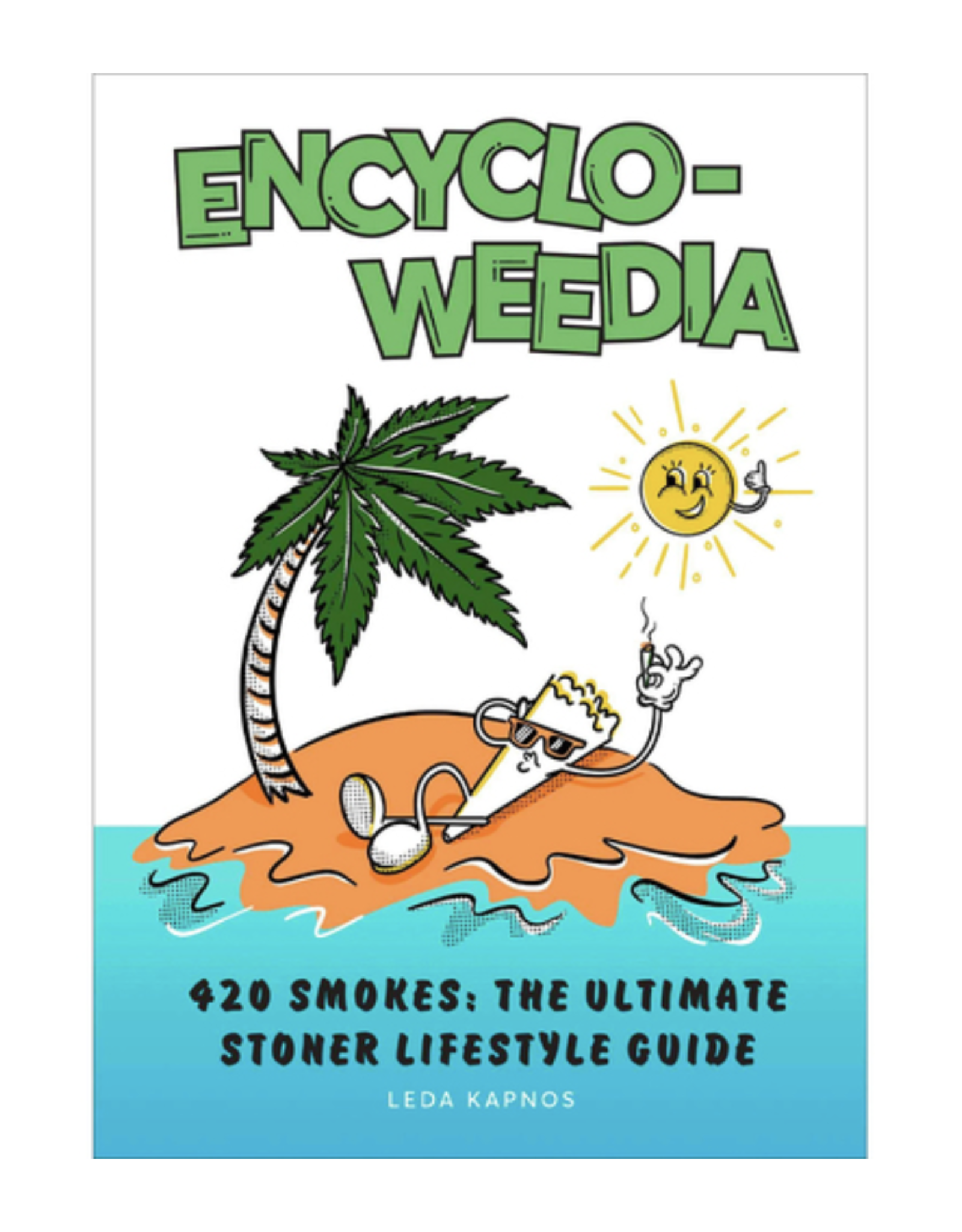 Encyclo-Weedia - 420 Smokes: The Ultimate Stoner Lifestyle Guide