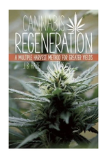 Cannabis Regeneration - A Multiple Harvest Method for Greater Yields By JB Haze