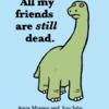 ALL MY FRIENDS ARE STILL DEAD BY AVERY MONSON & JORY JOHN