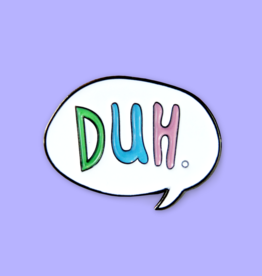 ''DUH'' Enamel Pin - by The Pulp Girls