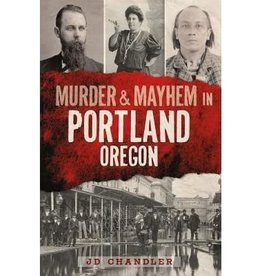 Murder & Mayhem in Portland, Oregon - JD Chandler