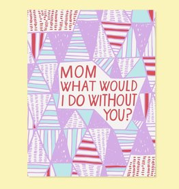 Mom What Would I Do Without You Greeting Card - The Good Twin