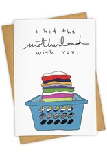 """""""I Hit the Motherload With You"""" Greeting Card - Tay Ham"""
