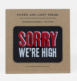 ''Sorry We're High''  Patch - Power and Light Press