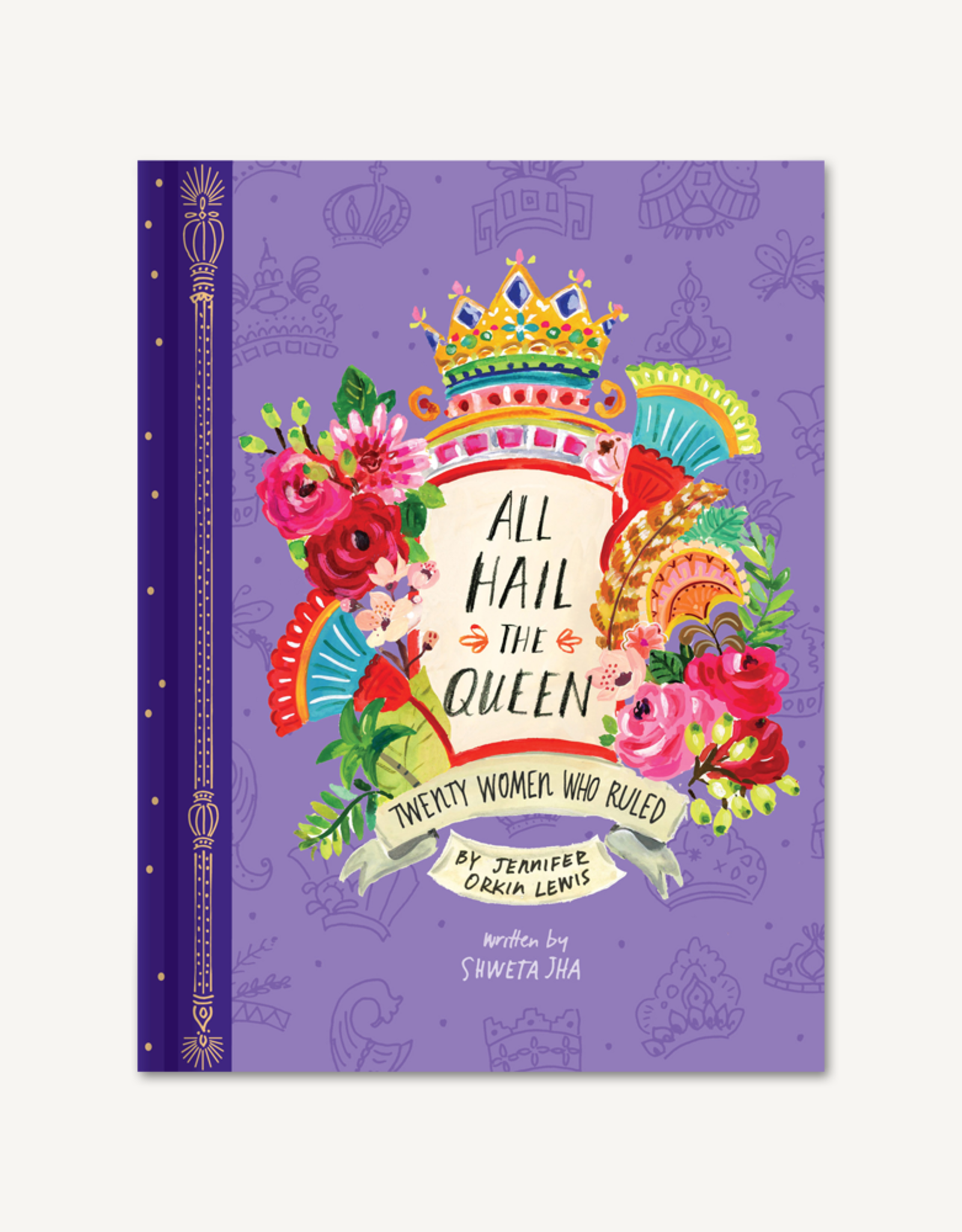 All Hail the Queen by Jennifer Orkin Lewis and Shweta Jha