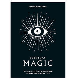 Everyday Magic Rituals, Spells, Lotions and Potions to Live Your Best Life by Semra Haksever