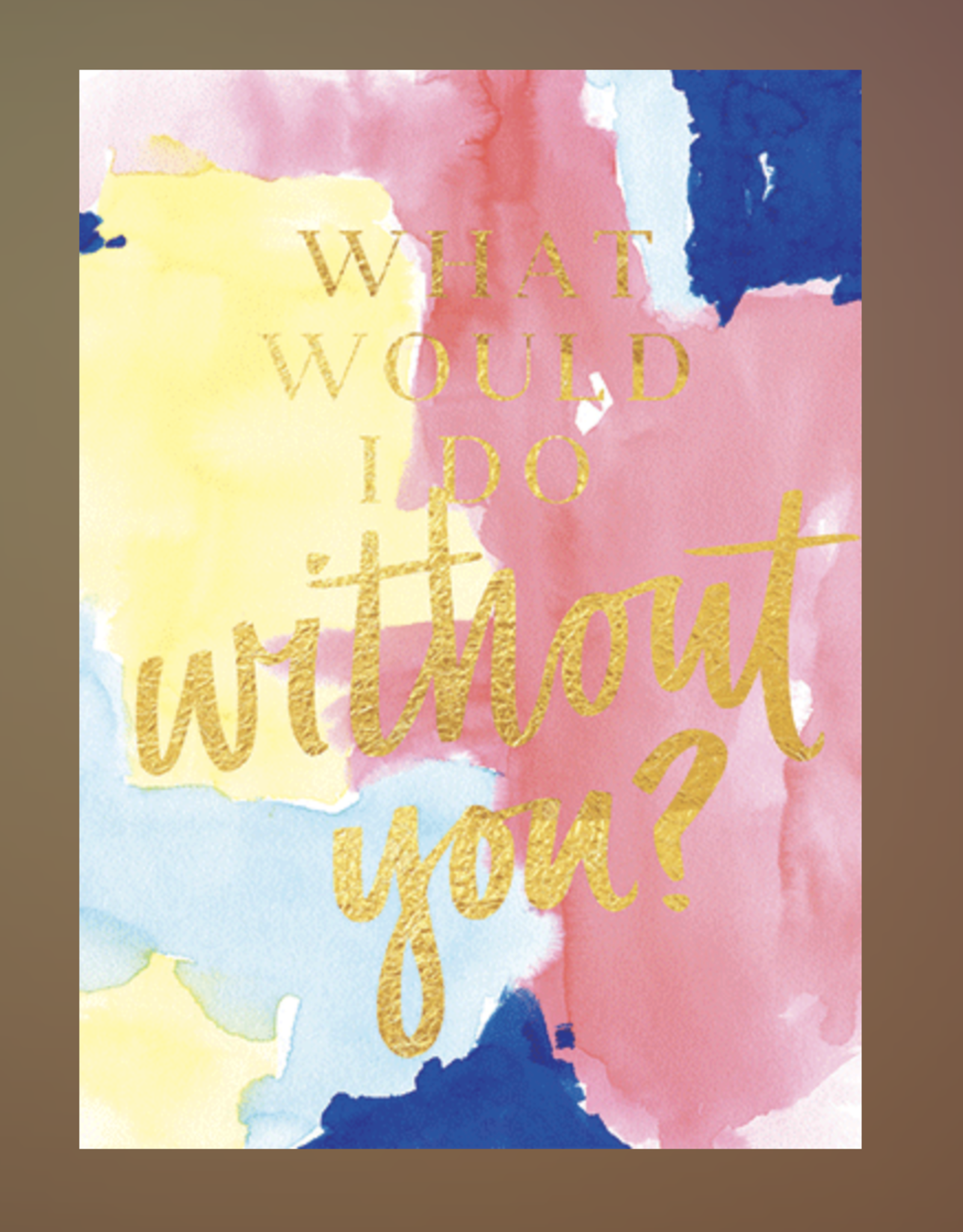 """""""What Would I Do Without You?"""" Greeting Card - Lezlee Tsai"""