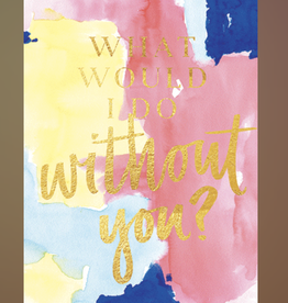 """What Would I Do Without You?"" Greeting Card - Lezlee Tsai"