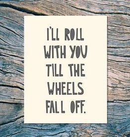"""I'll Roll With You Till The Wheels Fall Off"" Anniversary Greeting Card - Near Modern Disaster"