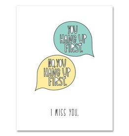 """You Hang Up First"" Miss You Greeting Card - Near Modern Disaster"
