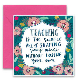 """Teaching is the Subtle Art of Shaping Young Minds"" Greeting Card - Calypso"
