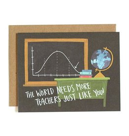 """The World Needs More Teachers Just Like You"" Greeting Card - 1Canoe2"