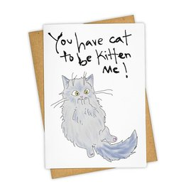 """You Have To Be Kitten Me!"" Greeting Card - Tay Ham"