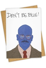"""""""Don't Be Blue!"""" Greeting Card - Tay Ham"""