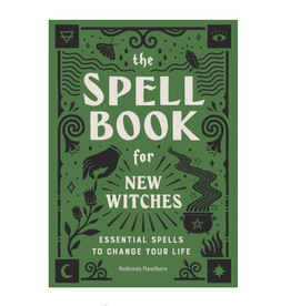 The Spell Book for New Witches; Essential Spells to Change Your Life