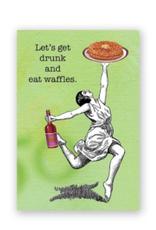 Mincing Mockingbird Get Drunk and Eat Waffles Magnet by the Mincing Mockingbird