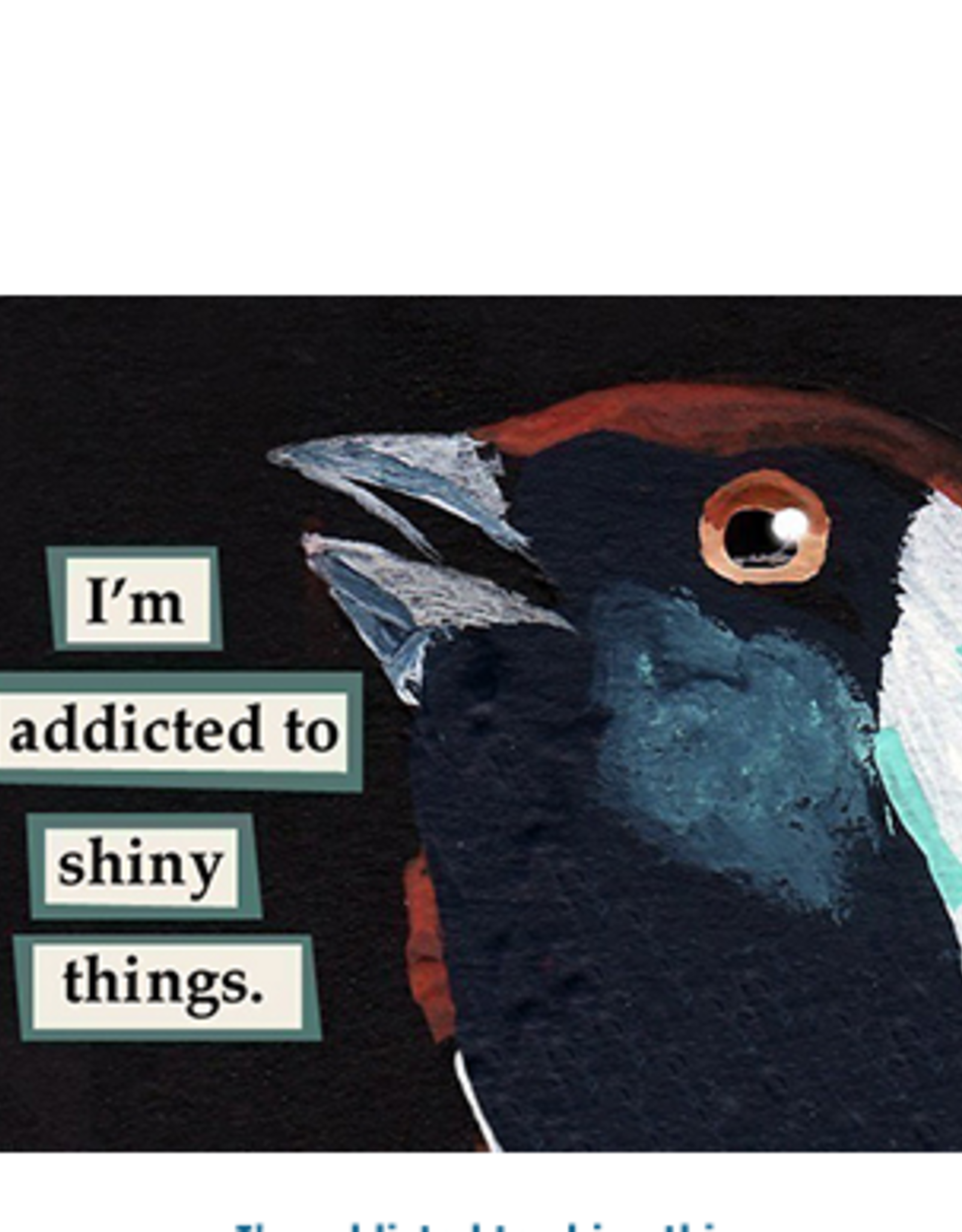 Mincing Mockingbird Addicted to Shiny Things Magnet by the Mincing Mockingbird