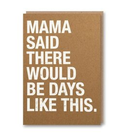 """Mama Said There Would be Days like This"" Sympathy Greeting Card - Egg Press"