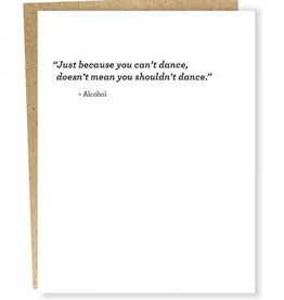 """Just Because You Can't Dance'' Greeting Card - Sapling Press"