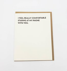 ''I Feel Really Comfortable Staring at my Phone'' Greeting Card - Sapling Press
