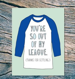"""You're So Out of My League"" Greeting Card - Near Modern Disaster"