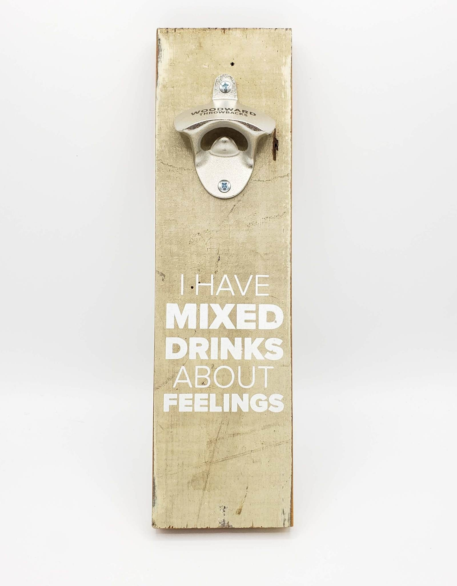 I Have Mixed Drinks About Feelings Bottle Opener