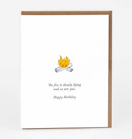 """Fire Slowly Dying"" Birthday Greeting Card - Power Light & Press"