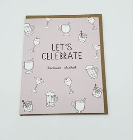Let's Celebrate Because Alcohol