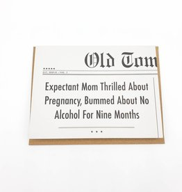No Alcohol For Nine Months Baby Greeting Card - Old Tom Foolery
