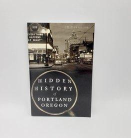 Hidden History of Portland, Oregon By JD Chandler