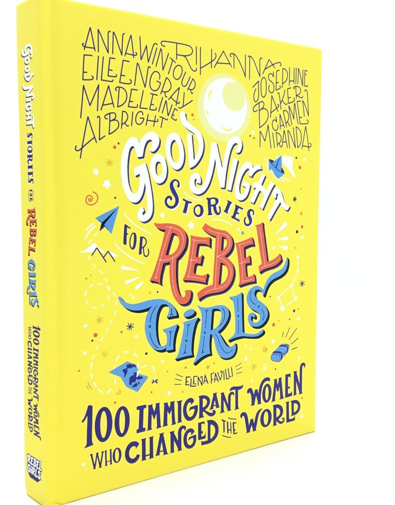 Goodnight Stories for Rebel Girls 100 Immigrant Women who Changed the World