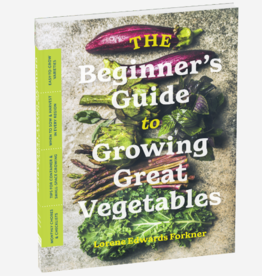BEGINNERS GUIDE TO GROWING GREAT VEGETABLES