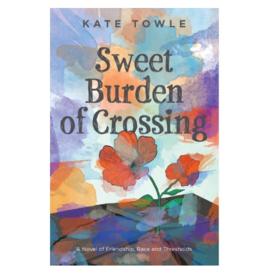 KATE TOWLE SWEET BURDEN OF CROSSING