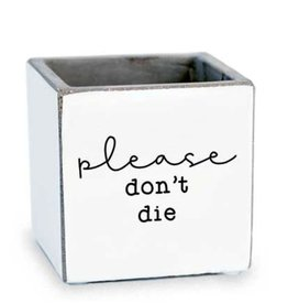 TCE Planter-Please Don't Die
