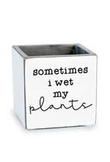 TCE Planter-Sometimes I Wet my Plants
