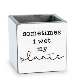 TCE Planter-Sometimes I Wet my Plants